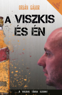 Orbán Gábor: A Viszkis és én - A Viszkis társa szerint a valóságban semmi nem úgy történt