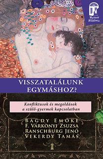 Dr. Bagdy Emőke; F. Várkonyi Zsuzsa: Visszatalálunk egymáshoz? - Konfliktusok és megoldások a szülő-gyermek kapcsolatban
