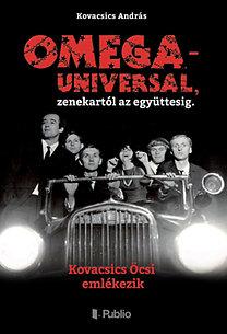 Kovacsics András: OMEGA - UNIVERSAL, zenekartól az együttesig.