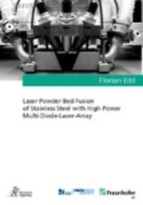 Eibl, Florian: Laser Powder Bed Fusion of Stainless Steel with High Power Multi-Diode-Laser-Array