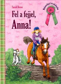 Sarah Bosse: Fel a fejjel, Anna! - Malomvölgyi lovaskalandok