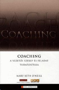Mary Beth O'Neill: Coaching - A vezetői szerep és feladat tudatosítása - A vezetői szerep és feladat tudatosítása