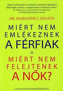 Marianne J. dr Legato: Miért nem emlékeznek a férfiak és miért nem felejtenek a nők?