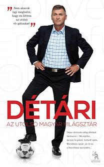 Détári Lajos - Pietsch Tibor: Détári - Az utolsó magyar világsztár