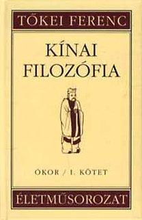 Tőkei Ferenc: Kínai filozófia - Ókor (I. kötet) - Életműsorozat