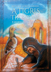 Nacsinák Gergely András: A tigris tíz szeme - A szír kereszténység szent helyei