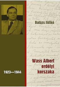 Balázs Ildikó: Wass Albert erdélyi korszaka (1923-1944)