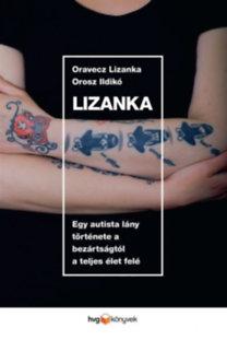 Oravecz Lizanka - Orosz Ildikó: Lizanka - Egy autista lány története a bezártságtól a teljes élet felé