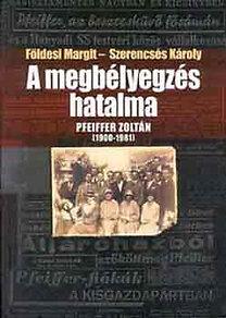 Földesi Margit; Szerencsés Károly: A megbélyegzés hatalma - Pfeiffer Zoltán - 1900-1981