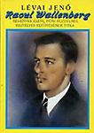 Lévai Jenő: Raoul Wallenberg regényes élete, hősi küzdelmei, rejtélyes eltűnésének titka (reprint)