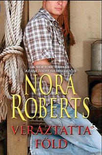 Nora Roberts: Véráztatta föld - A MacKade fivérek