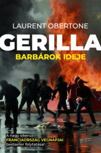 Laurent Obertone: Gerilla - Barbárok ideje