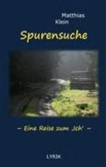 Klein, Matthias: Spurensuche - Eine Reise zum ,Ich'