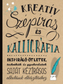 Kreatív szépírás és kalligráfia - Inspiráló ötletek, technikák és gyakorlatok saját kézírásos alkotások