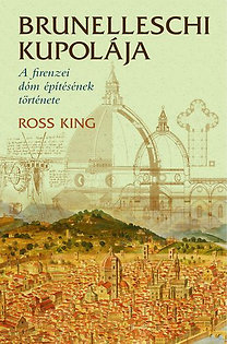 Ross King: Brunelleschi kupolája - A firenzei dóm építésének története - A firenzei dóm építésének története