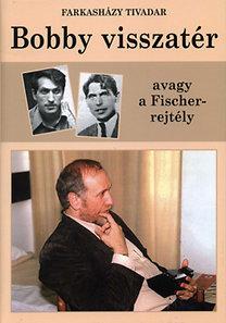 Farkasházy Tivadar: Bobby visszatér avagy a Fischer-rejtély - avagy a fischer-rejtély