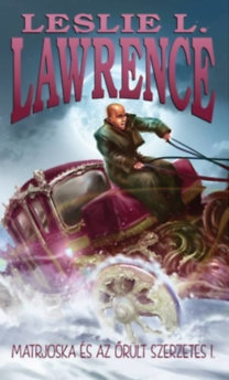 Leslie L. Lawrence: Matrjoska és az őrült szerzetes I-II.