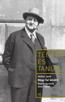 Heltai Jenő: Négy fal között - Naplójegyzetek 1944-1945
