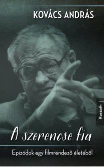Dr. Kovács András: A szerencse fia - Epizódok egy filmrendező életéből