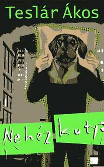 Teslár Ákos: Nehéz kutya