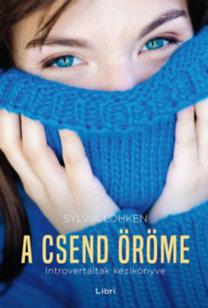 Sylvia Löhken: A csend öröme - Introvertáltak kézikönyve