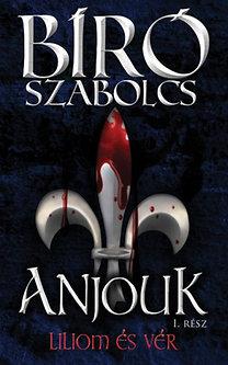 Bíró Szabolcs: Anjouk I. - Liliom és vér