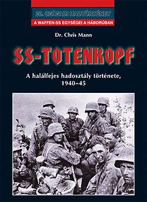 Dr. Chris Mann: SS-Totenkopf - A halálfejes hadosztály története 1940-45