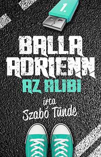 Szabó Tünde: Balla Adrienn 1. - Az alibi