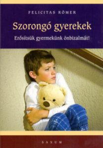 Felicitas Römer: Szorongó gyerekek - Erősítsük gyermekünk önbizalmát!