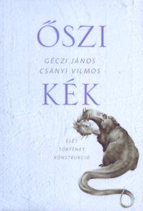 Géczi János, Csányi Vilmos: Őszi kék - Élet Történet Konstrukció