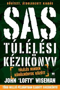 John 'Lofty' Wiseman: SAS túlélési kézikönyv - Túlélés minden körülmények között