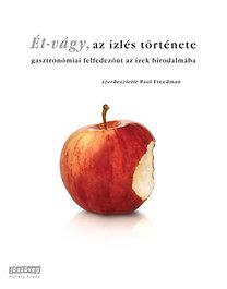 Paul Freedman (szerk.): Ét-vágy - Az ízlés története (Gasztronómiai felfedezőút az ízek birodalmába)