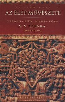 William Hart: Az élet művészete - Vipasszaná meditáció S. N. Goenka tanítása alapján - Vipasszaná meditáció S.N. Goenka tanítása szerint