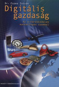 Dr. Eszes István: Digitális gazdaság - Az e-kereskedelem marketinges szemmel - Dedikált