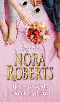 Nora Roberts: Mézes puszedli / A játék szabálya