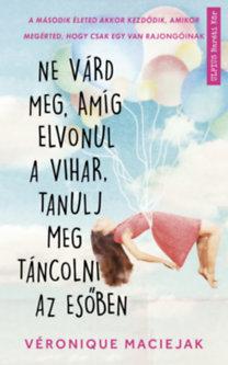 Véronique Maciejak: Ne várd meg, amíg elvonul a vihar, tanulj meg táncolni az esőben