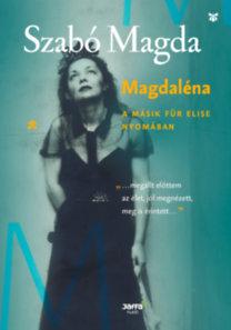Szabó Magda: Magdaléna - A másik Für Elise nyomában