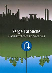 Serge Latouche: A Nemnövekedés diszkrét bája