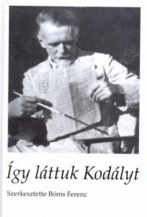 Bónis Ferenc (szerk.): Így láttuk Kodályt
