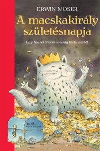 Erwin Moser: A macskakirály születésnapja - Egy fejezet Macskaország történetéből