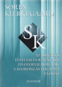Søren Kierkegaard: Az Ismétlés - Félelem és Reszketés - Filozófiai Morzsák - A Szorongás Fogalma - Előszó - Søren Kierkegaard művei 5.