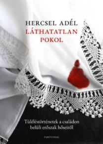 Hercsel Adél: Láthatatlan pokol - Túléléstörténetek a családon belüli erőszak hőseiről
