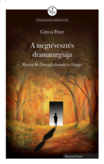 Görcsi Péter: A megtévesztés dramaturgiája - Martin McDonagh drámái és filmjei