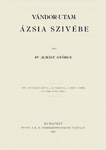 Almásy György: Vándor-utam Ázsia szivébe