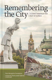 Zahorán Csaba; Gayer Veronika: Remembering the City - A Guide Through The Past of Košice