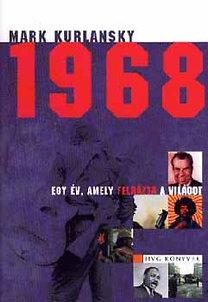 Mark Kurlansky: 1968 - Egy év, amely felrázta a világot