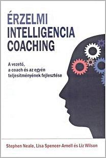 Lisa Spencer-Arnell; Stephen Neale; Liz Wilson: Érzelmi intelligencia coaching - A vezető, a coach és az egyéni teljesítmények fejlesztése