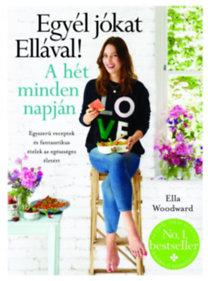 Ella Woodward: Egyél jókat Ellával! A hét minden napján - Egyszerű receptek és fantasztikus ételek az egészséges életért
