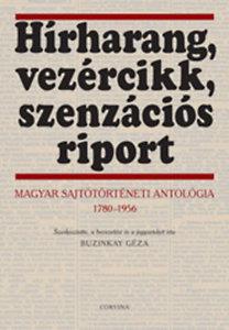 Buzinkay Géza: Hírharang, vezércikk, szenzációs riport - Magyar sajtótörténeti antológia 1780-1956