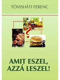 Tövisháti Ferenc: Amit eszel, azzá leszel